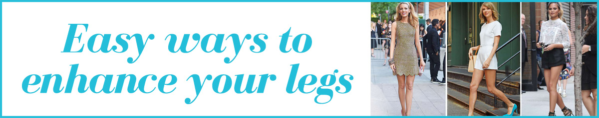 EASY WAYS TO ENHANCE YOUR LEGS